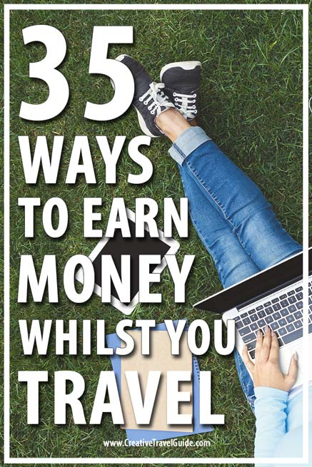 http://creativetravelguide.com/35-ways-earn-money-whilst-travel/