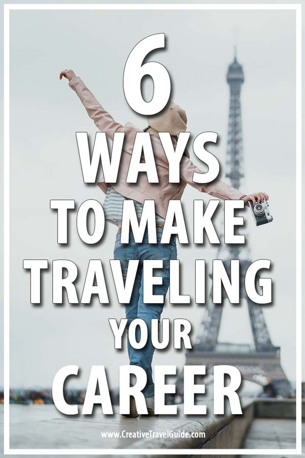 Make Traveling Your Career