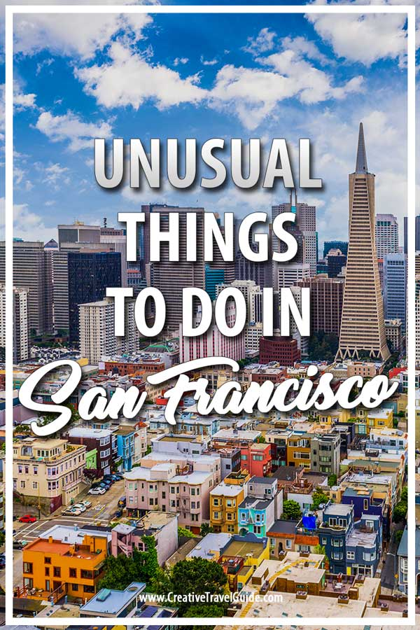 UNUSUAL THINGS TO DO IN SAN FRANCISCO